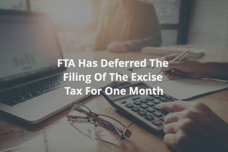 FTA Has Deferred The Filing Of The Excise Tax For One Month