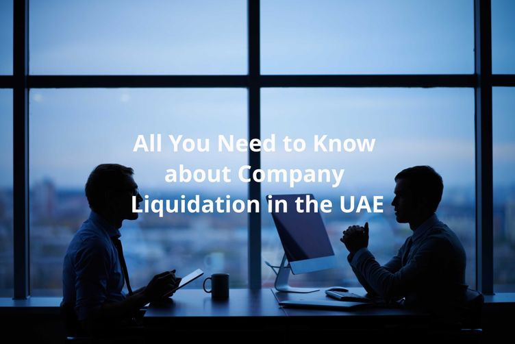 All You Need to Know about Company Liquidation in the UAE